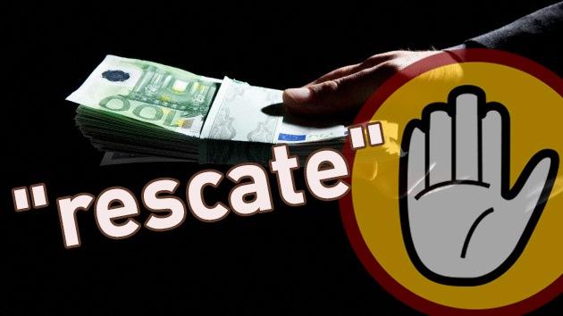 """Prohibido nombrar la palabra """"rescate"""" en España"""