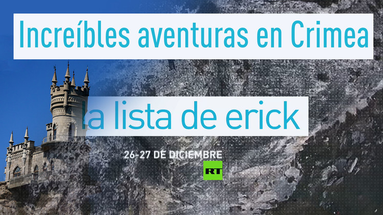 La lista de Erick: Increíbles aventuras en Crimea