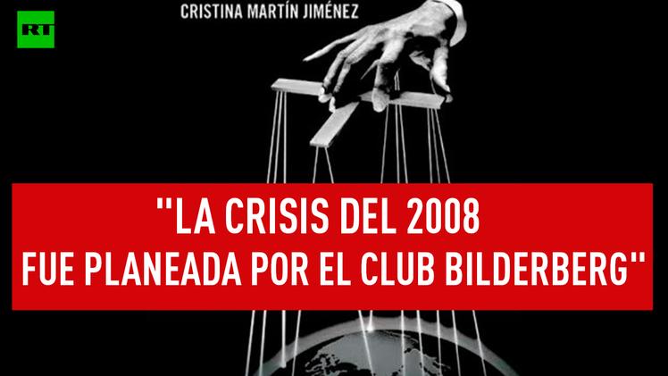 """""""La crisis del 2008 fue planeada por el Club Bilderberg"""""""