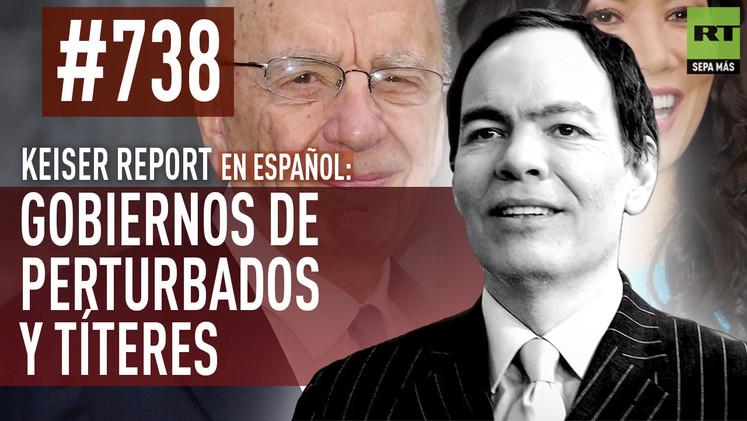 Keiser Report en español: Gobiernos de perturbados y títeres (E738)