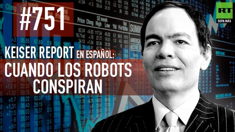 Keiser Report en español: Cuando los robots conspiran (E751)