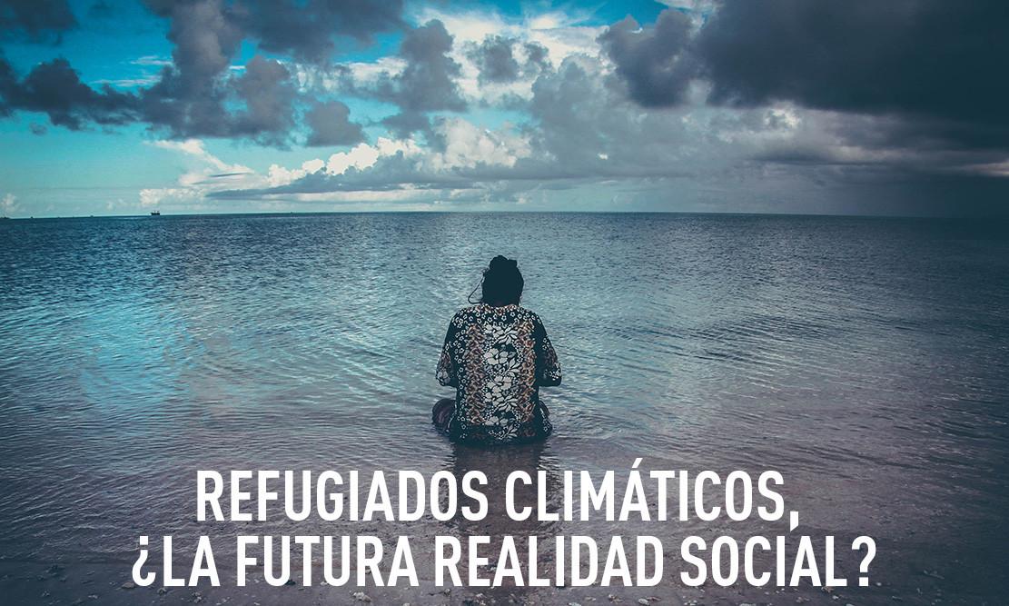 Refugiados climáticos, ¿la futura realidad social?