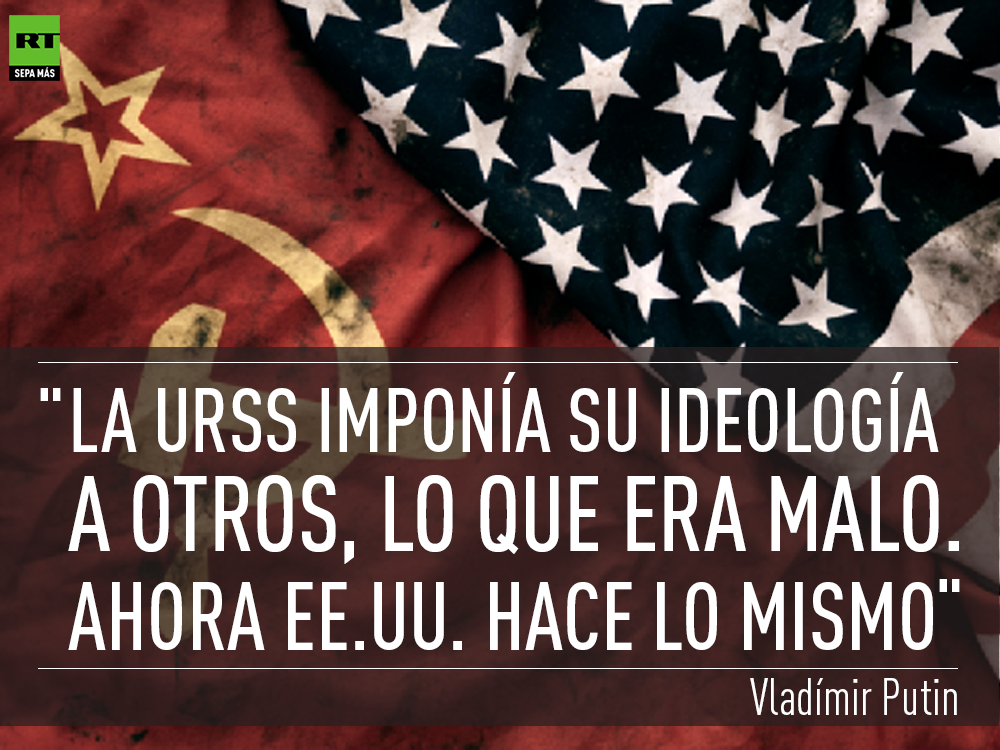 """Putin: """"La URSS imponía su ideología  a otros. Ahora EE.UU. hace lo mismo"""""""