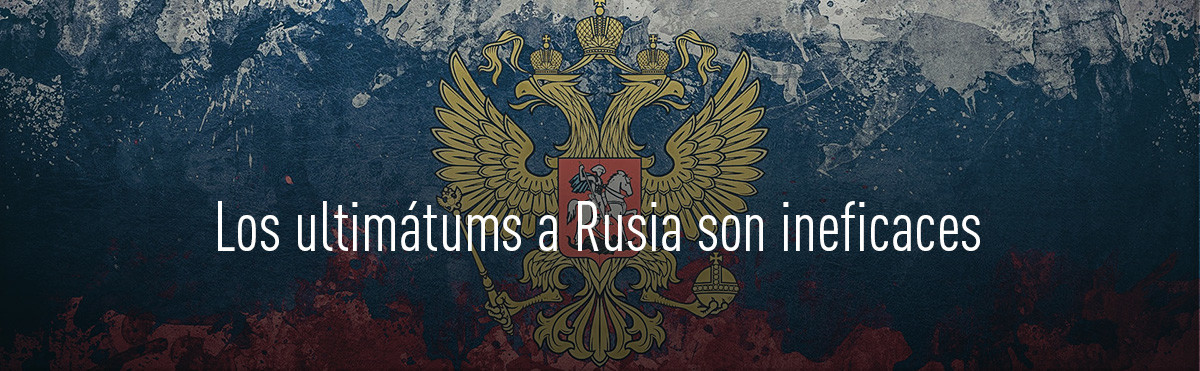 Los ultimátums a Rusia son ineficaces