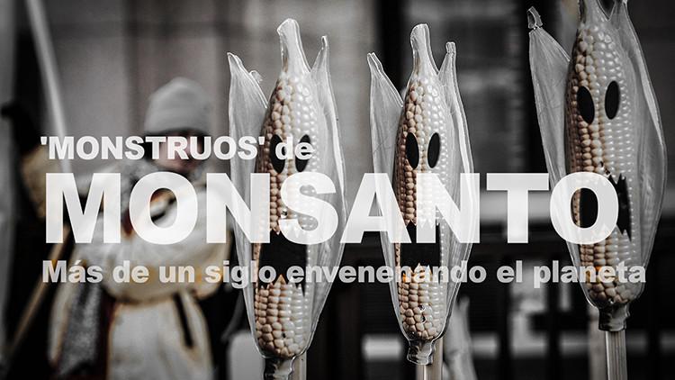 Los 'monstruos' de Monsanto: más de un siglo envenenando el planeta
