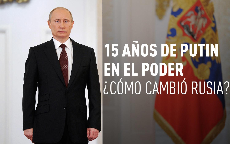 15 años de Putin en el poder, ¿Cómo cambió Rusia?