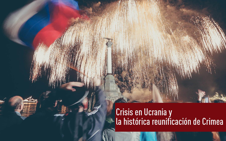 Crisis en Ucrania y la histórica reunificación de Crimea