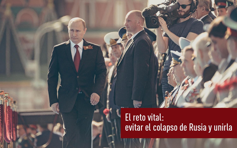 El reto vital: evitar el colapso de Rusia y unirla