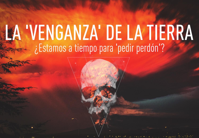 La 'venganza' de la Tierra: ¿Estamos a tiempo para 'pedir perdón'?