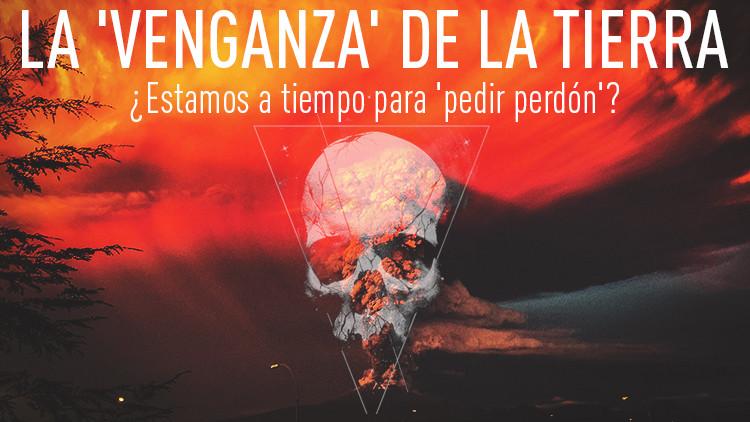 La 'venganza' de la Tierra: ¿estamos a tiempo de 'pedir perdón'?