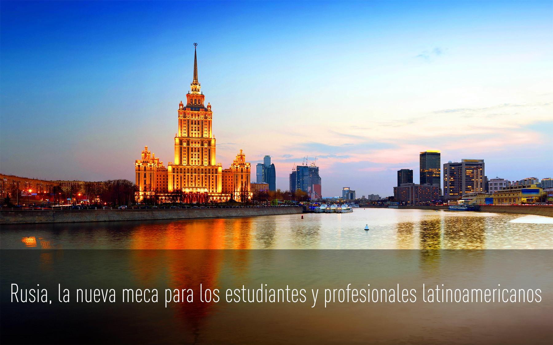 Rusia, la nueva meca para los estudiantes y profesionales latinoamericanos