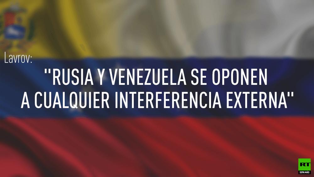 """Lavrov: """"Rusia y Venezuela se oponen a cualquier interferencia externa"""""""