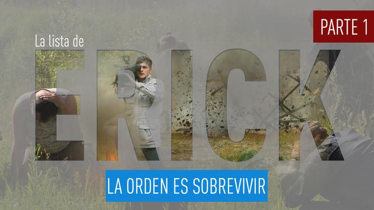 La lista de Erick: La orden es sobrevivir (parte 1)