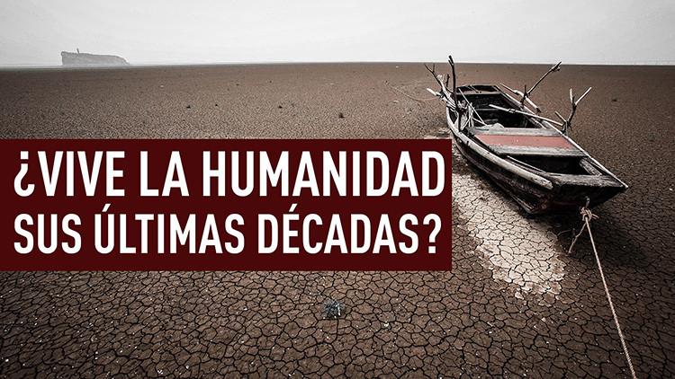 ¿Vive la humanidad sus últimas décadas?