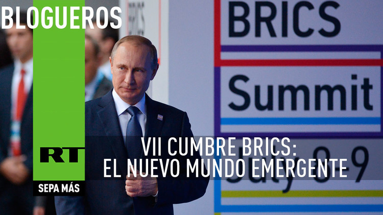 VII Cumbre BRICS: El nuevo mundo emergente