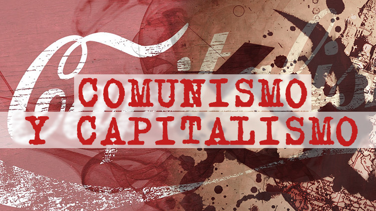 Comunismo y capitalismo: mitos, realidad y futuro