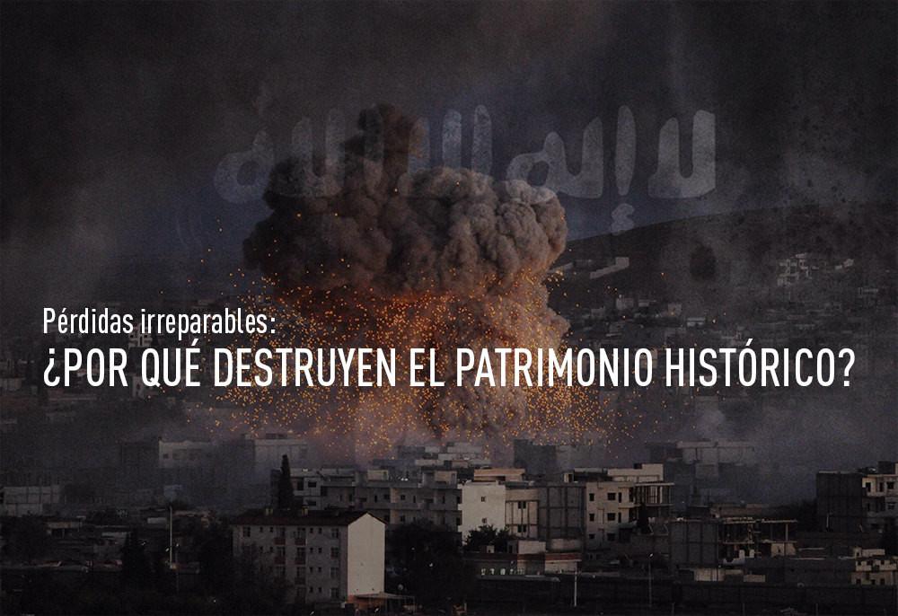 Pérdidas irreparables: ¿por qué destruyen el patrimonio histórico?
