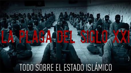 La plaga del siglo XXI: Todo sobre el Estado Islámico