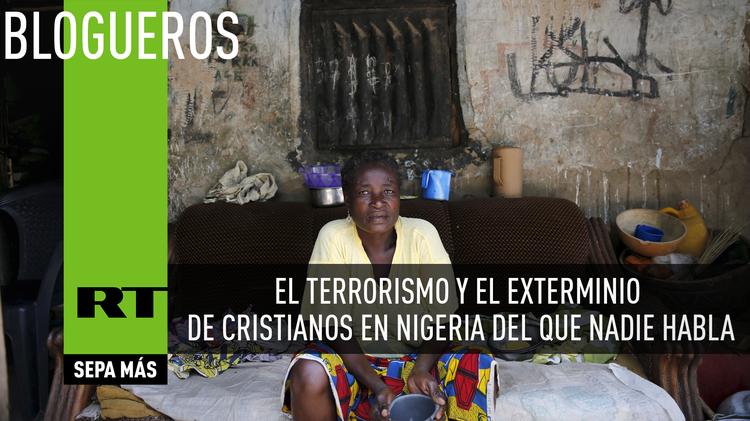 El terrorismo y el exterminio de cristianos en Nigeria de los que nadie habla