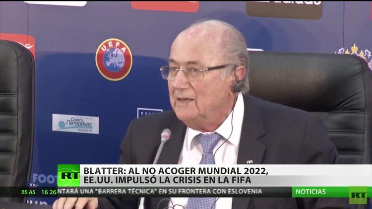 Blatter: EE.UU. impulsó la crisis en la FIFA simplemente porque no obtuvo el Mundial 2022
