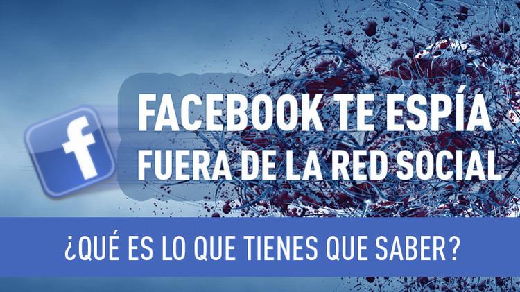 Facebook te espía fuera de la red social. ¿Qué es lo que tienes que saber?