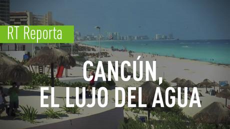 RT REPORTA: CANCÚN, EL LUJO DEL AGUA
