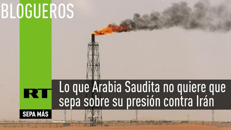 Lo que Arabia Saudita no quiere que sepa sobre su presión contra Irán