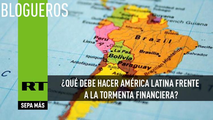 ¿Qué debe hacer América Latina frente a la tormenta financiera?