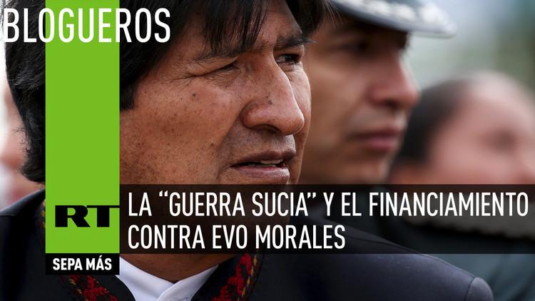 """La """"guerra sucia"""" y el financiamiento contra Evo Morales"""
