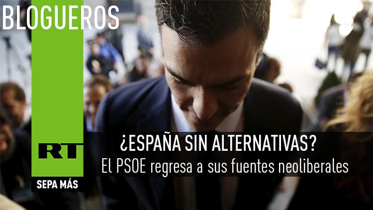El PSOE regresa a sus fuentes neoliberales. ¿España sin alternativas?