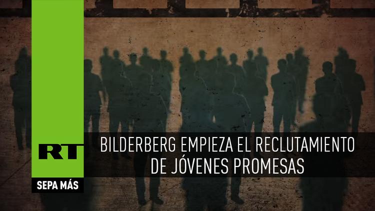 ¿Está dispuesto a unirse? Bilderberg empieza el reclutamiento de jóvenes promesas