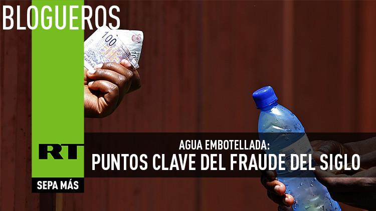 Agua embotellada: Los puntos clave del fraude del siglo