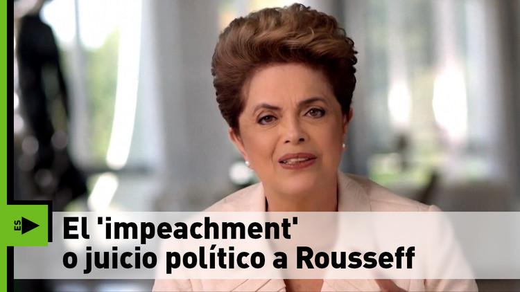 ¿En qué consiste el 'impeachment' contra Dilma Rousseff?
