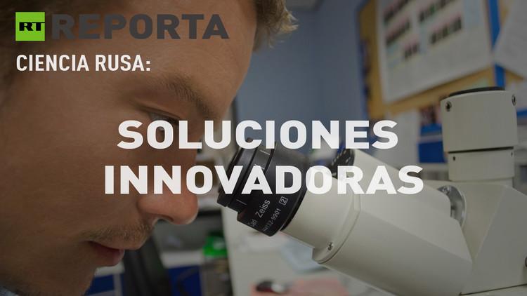 RT Reporta (E29). Ciencia rusa: Soluciones innovadoras