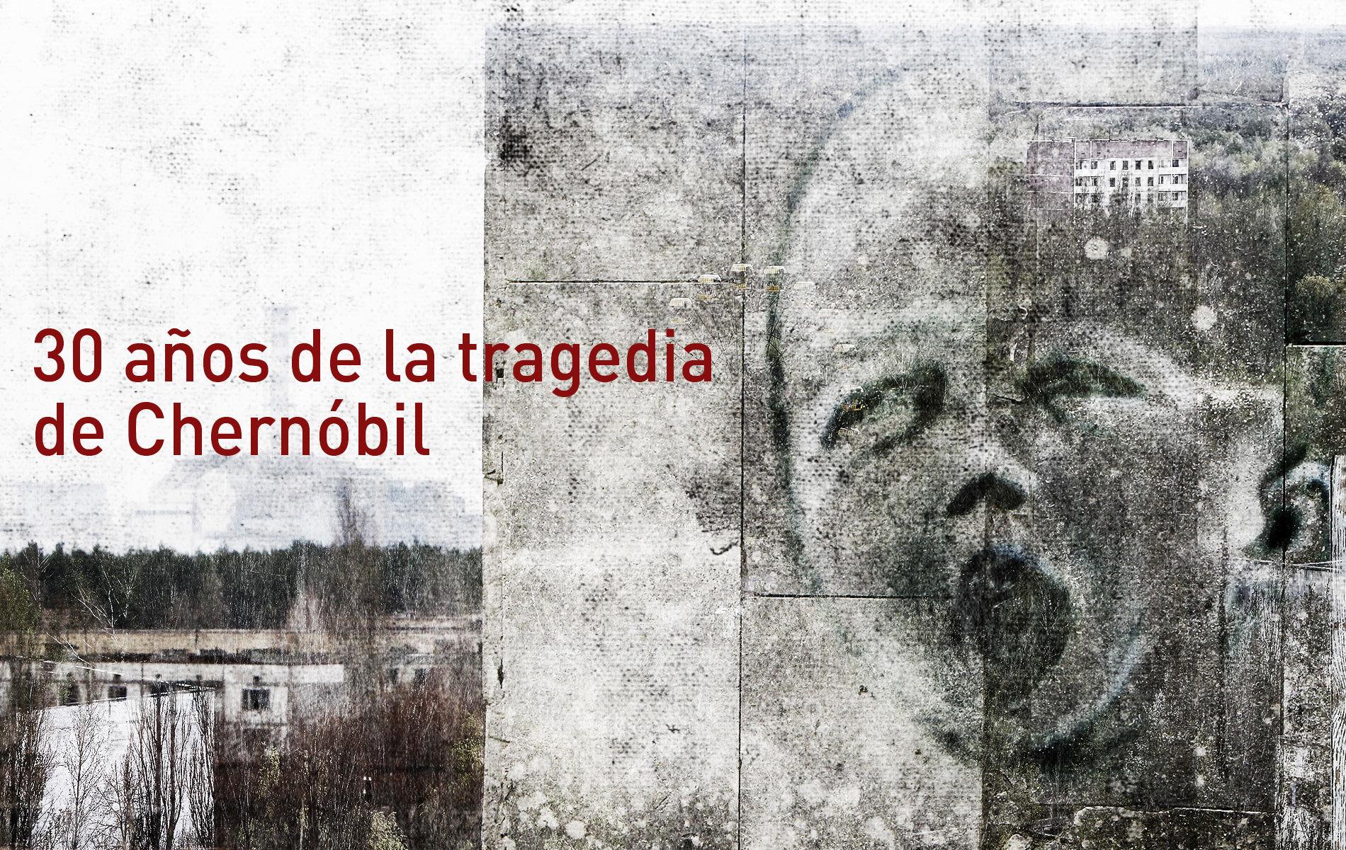 30 años de la tragedia de Chernóbil: Lecciones del pasado para que ...
