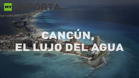 RT reporta (E35): Cancún, el lujo del agua