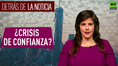 Detrás de la noticia: ¿Crisis de confianza?