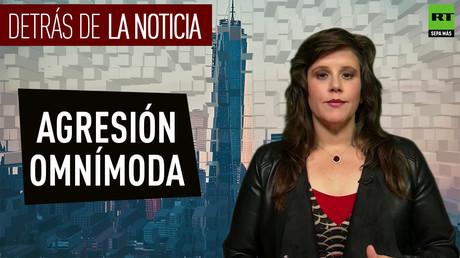 Detrás de la noticia: Agresión omnímoda