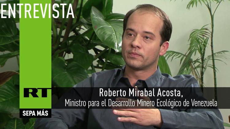 Entrevista con Roberto Mirabal Acosta, Ministro para el Desarrollo Minero Ecológico de Venezuela