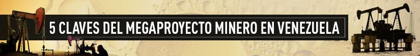 5 claves del megaproyecto minero en Venezuela