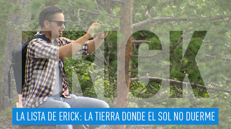 La lista de Erick: La tierra donde el sol no duerme