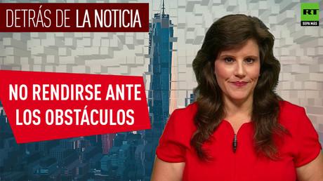 Detrás de la noticia: No rendirse ante los obstáculos