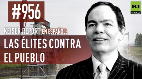 Keiser Report en español: Las élites contra el pueblo (E956)