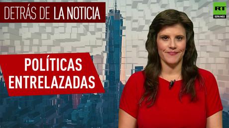 Detrás de la noticia: Políticas entrelazadas