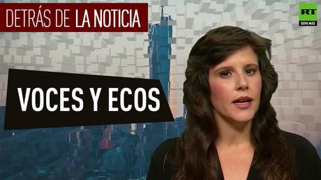 Detrás de la noticia: Voces y ecos