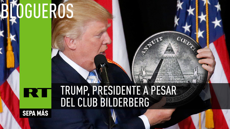 Trump, presidente a pesar del Club Bilderberg