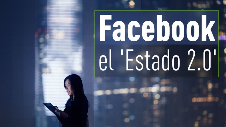 Nuestra vida ya no nos pertenece: Facebook, el 'Estado 2.0' que lo controla todo