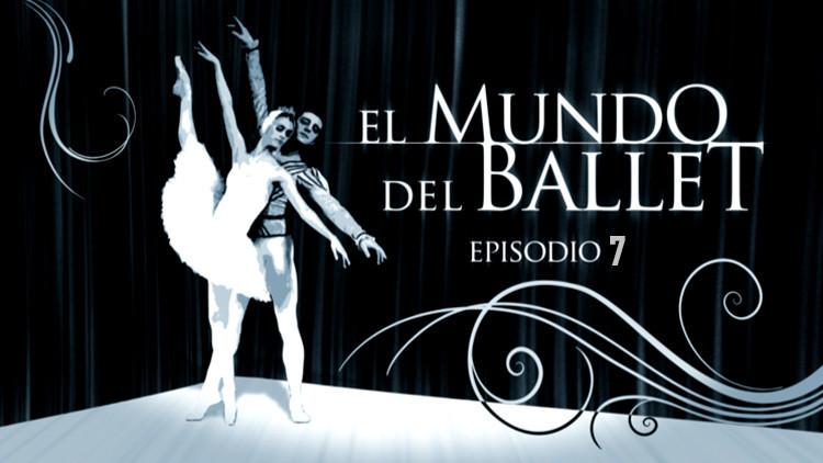 El mundo del ballet (E7)