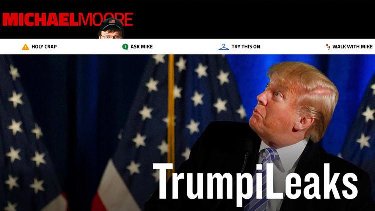 """Michael Moore lanza los """"Trumpileaks"""" para sacar al presidente de EE.UU."""