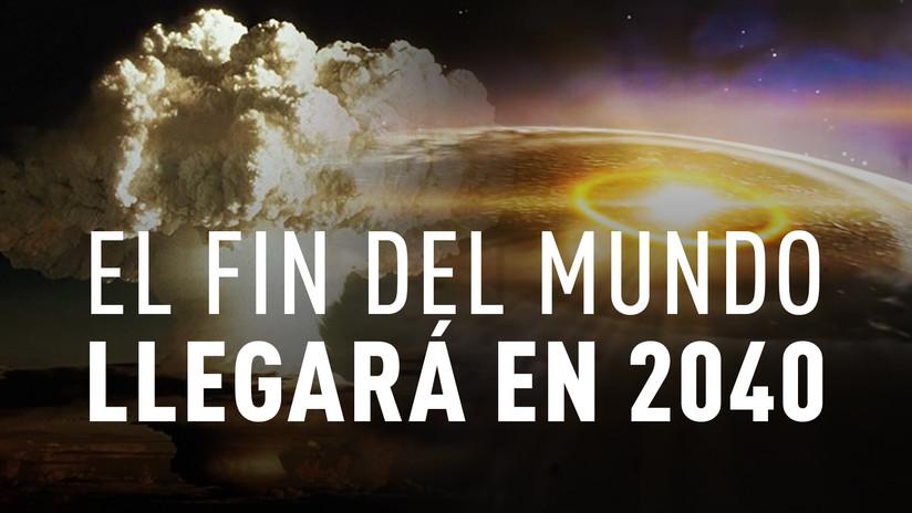 El fin del mundo llegará en 2040: Reaparece una siniestra predicción científica